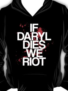 If Daryl Dies, We Riot T-Shirt
