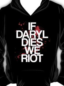 If Daryl Dies, We Riot T-Shirt