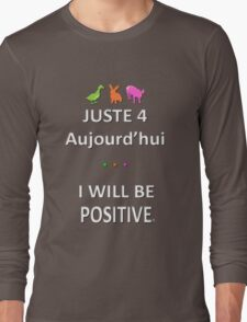 Juste4Aujourd'hui ... I will be Positive Long Sleeve T-Shirt