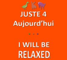 Juste4Aujourd'hui ... I will be Relaxed Kids Clothes