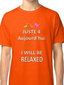 Juste4Aujourd'hui ... I will be Relaxed Classic T-Shirt