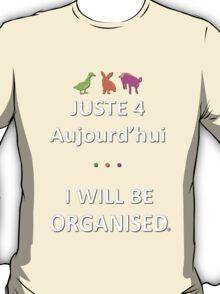 Juste4Aujourd'hui ... I will be Organised T-Shirt