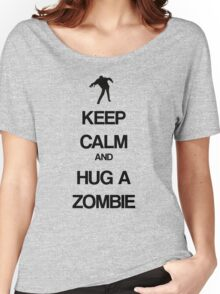Keep Calm and Hug a Zombie Women's Relaxed Fit T-Shirt
