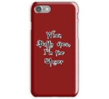 When Buffy dies, I'm the Slayer iPhone Case/Skin