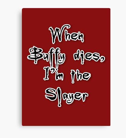 When Buffy dies, I'm the Slayer Canvas Print