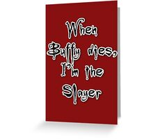 When Buffy dies, I'm the Slayer Greeting Card