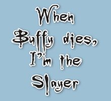 When Buffy dies, I'm the Slayer One Piece - Short Sleeve