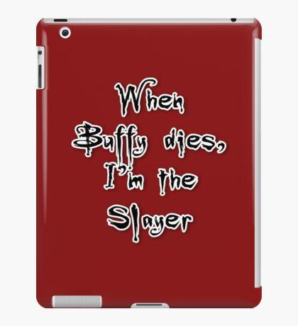 When Buffy dies, I'm the Slayer iPad Case/Skin