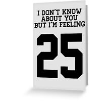 I'm feeling 25 Greeting Card