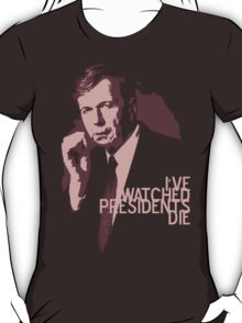 I've watched presidents die T-Shirt