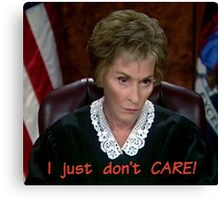 I just don't CARE! Judge Judy Canvas Print
