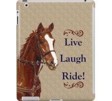 Live Laugh Ride! Horse iPhone, iPad or iPod Case iPad Case/Skin