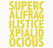 Supercalifragilisticexpialidocious by ShawnRay