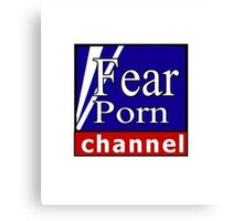 Fear Porn Channel  Canvas Print