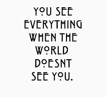you see everything when the world doesnt see you T-Shirt