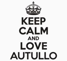 Keep Calm and Love AUTULLO Kids Clothes