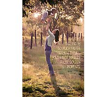 Seize those Golden Moments Photographic Print