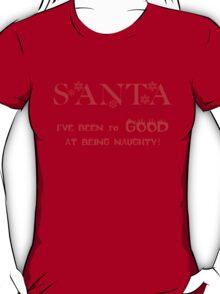 CHRISTMAS TEES - SANTA I'VE BEEN SO GOOD .. SOLD TS101 T-Shirt