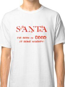 CHRISTMAS TEES - SANTA I'VE BEEN SO GOOD .. SOLD TS101 Classic T-Shirt