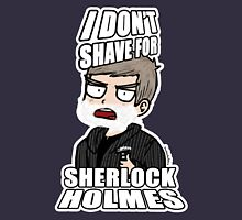 """I DON'T SHAVE FOR SHERLOCK HOLMES"" Womens Fitted T-Shirt"