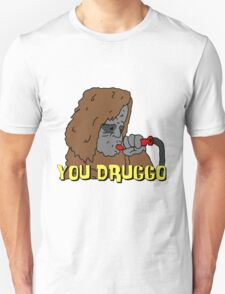Big Lez Show - You Druggo T-Shirt