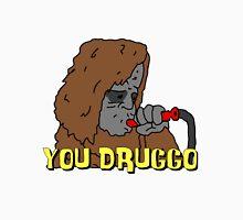 Big Lez Show - You Druggo Unisex T-Shirt