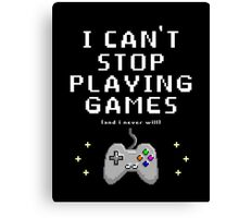 NEVER STOP PLAYING!!!! Canvas Print