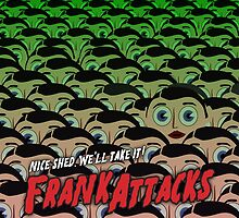 Frank Attacks! by GaffaMondo