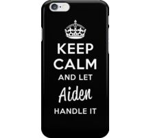 Keep Calm and Let Aiden Handle It iPhone Case/Skin