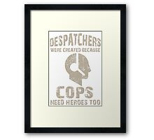 Despatchers Were Created Because Cops Need Heroes Too - Tshirts & Accessories Framed Print