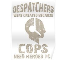 Despatchers Were Created Because Cops Need Heroes Too - Tshirts & Accessories Poster
