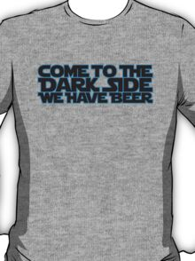 Come to the dark side we have beer (blue black) T-Shirt
