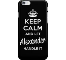 Keep Calm and Let Alexander Handle It iPhone Case/Skin