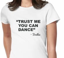 """Trust Me You Can Dance"" - Vodka Womens Fitted T-Shirt"