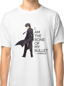 Kiritsugu - I Am The Bone of My Bullet Classic T-Shirt