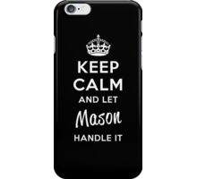 Keep Calm and Let Mason Handle It iPhone Case/Skin