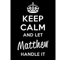 Keep Calm and Let Matthew Handle It Photographic Print