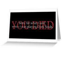 Sorry for what I said when I was playing Dark Souls. Greeting Card
