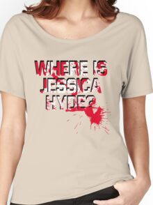 Where is Jessica Hyde? Women's Relaxed Fit T-Shirt