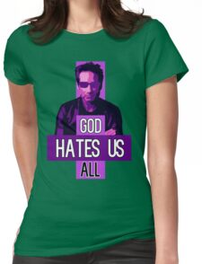 God Hates Us All - Hank Moody - Californication Womens Fitted T-Shirt
