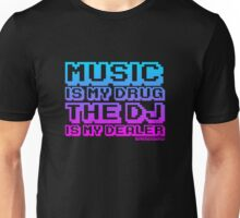 Music Is My Drug The DJ Is My Dealer Unisex T-Shirt