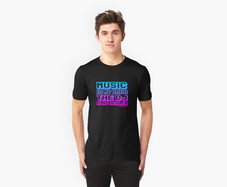 Music Is My Drug The DJ Is My Dealer by HOTDJGEAR