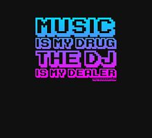Music Is My Drug The DJ Is My Dealer T-Shirt