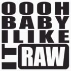 i like it raw... by kraftseins