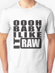 i like it raw... T-Shirt