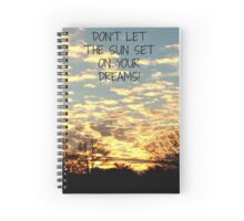 Don't Let the sun set on your dreams Spiral Notebook