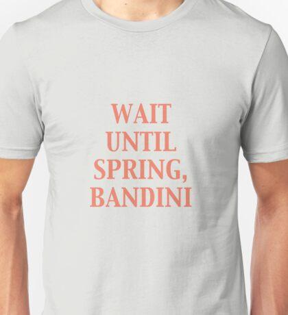 Wait until spring, Bandini Unisex T-Shirt