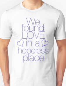 We found love... in a hopeless place T-Shirt