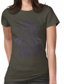 We found love... in a hopeless place Womens Fitted T-Shirt