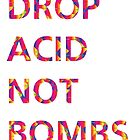 DROP ACID NOT BOMBS by Jules Muijsers